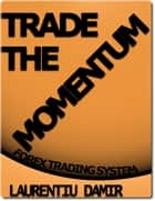 Trade The Momentum ebook by Laurentiu Damir