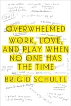 Overwhelmed ebook by Brigid Schulte