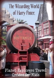 The Unofficial Guide to The Wizarding World of Harry Potter: A Planet Explorers Travel Guide for Kids ebook by Planet Explorers