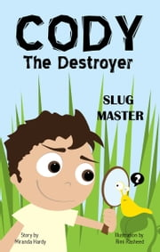Cody the Destroyer, Slug Master ebook by Miranda Hardy