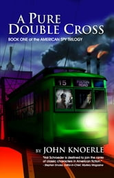 A Pure Double Cross - Book One of the American Spy Trilogy ebook by John Knoerle