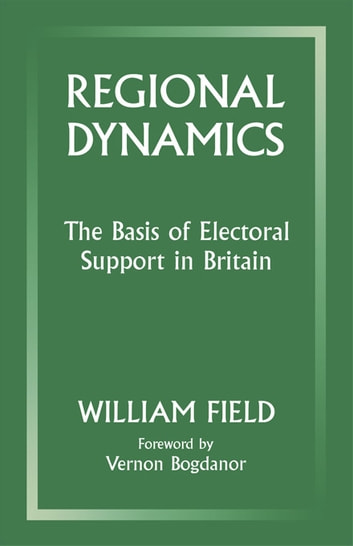 Regional Dynamics - The Basis of Electoral Support in Britain ebook by William Field