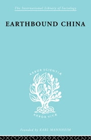 Earthbound China - A Study of the Rural Economy of Yunnan ebook by Chih-I Chang,Hsiao Tung-Fei