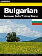Bulgarian Language Audio Training Course - Language Learning Country Guide and Vocabulary for Travel in Bulgaria ebook by Language Recall