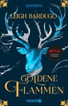 Goldene Flammen - Roman ebook by Leigh Bardugo, Henning Ahrens