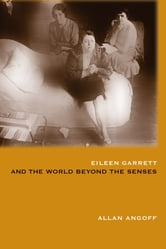 Eileen Garrett and the World Beyond the Senses ebook by Allan Angoff,Lisette Coly