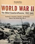 The New York Times Living History: World War II: The Allied Counteroffensive, 1942-1945 ebook by Douglas Brinkley, David Rubel