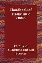 Handbook Of Home Rule (1887) ebook by W. E. Et Al. Gladstone
