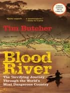 Blood River: A Journey To Africa's Broken Heart ebook by Tim Butcher
