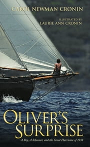 Oliver's Surprise - A Boy, a Schooner and the Great Hurricane of 1938 ebook by Carol Newman Cronin,Laurie Cronin