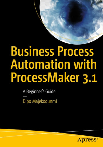 Business Process Automation with ProcessMaker 3.1 - A Beginner's Guide ebook by Dipo Majekodunmi