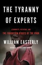 The Tyranny of Experts ebook by William Easterly