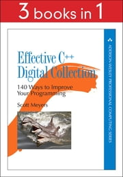 Effective C++ Digital Collection - 140 Ways to Improve Your Programming ebook by Scott Meyers