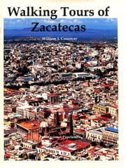 Walking Tours of Zacatecas ebook by William J. Conaway
