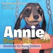 Annie Shares Bible Verse - Devotions for Young Children ebook by Dawna Brister Penrod