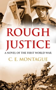 Rough Justice - A Novel of the First World War ebook by C. E. Montague