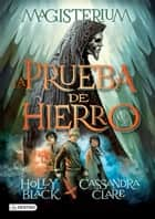 Magisterium 1. La Prueba de Hierro (Edición mexicana) ebook by Cassandra Clare, Holly Black