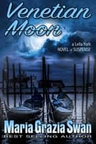 Venetian Moon - a Lella York Novel of Suspense, #2 電子書籍 by maria grazia swan