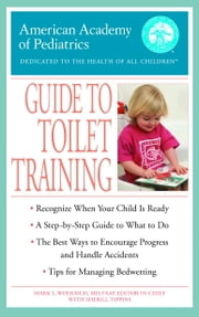 The American Academy of Pediatrics Guide to Toilet Training ebook by American Academy Of Pediatrics