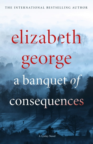 A Banquet of Consequences - An Inspector Lynley Novel: 19 ebook by Elizabeth George