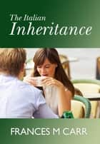 The Italian Inheritance ebook by Frances M Carr