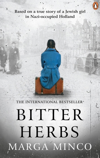 Bitter Herbs - The vivid memories of a fugitive Jewish girl in Nazi-occupied Holland eBook by Marga Minco