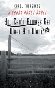 You Can't Always Get What You Want - A Young Adult Novel ebook by Carol Thorsness