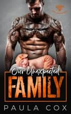 Our Unexpected Family - Black Legion MC, #3 ebook by Paula Cox