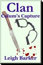 Episode 8: Calum's Capture ebook by Leigh Barker