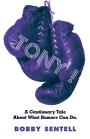 Tony! - A Cautionary Tale About What Rumors Can Do. ebook by Bobby Sentell