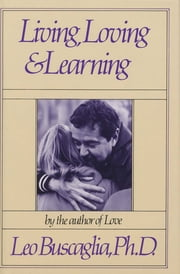 Living Loving and Learning ebook by Leo Buscaglia