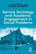 Service Sociology and Academic Engagement in Social Problems ebook by A. Javier Treviño, Karen M. McCormack