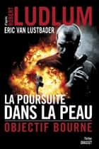 La poursuite dans la peau ebook by Robert Ludlum, Eric van Lustbader