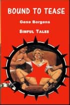 Bound to Tease ebook by Gene Borgens