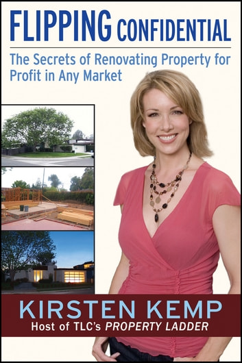 Flipping Confidential - The Secrets of Renovating Property for Profit In Any Market ebook by Kirsten Kemp