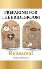 Preparing for the Bridegroom - Rehearsal ebook by Michele M. Gayle