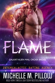 Flame: Galaxy Alien Mail Order Brides - Intergalactic Dating Agency ebook by Michelle M. Pillow