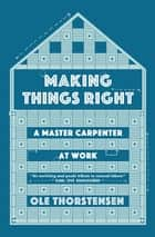 Making Things Right - A Master Carpenter at Work ebook by Ole Thorstensen, Sean Kinsella
