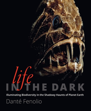 Life in the dark ebook by dant fenolio 9781421418643 rakuten kobo life in the dark illuminating biodiversity in the shadowy haunts of planet earth ebook by fandeluxe Image collections