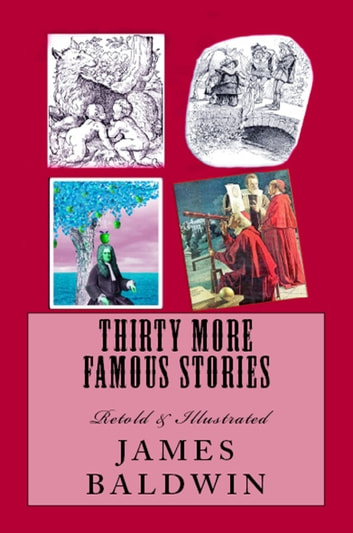 Thirty More Famous Stories - Retold & Illustrated ebook by James Baldwin