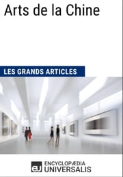 Arts de la Chine (Les Grands Articles d'Universalis) ebook by Kobo.Web.Store.Products.Fields.ContributorFieldViewModel