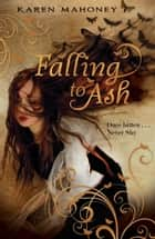 Falling to Ash ebook by Karen Mahoney