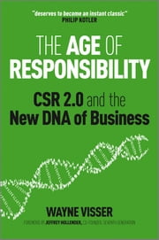 The Age of Responsibility - CSR 2.0 and the New DNA of Business ebook by Wayne Visser,Jeffrey Hollender