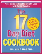 The 17 Day Diet Cookbook - 80 All New Recipes for Healthy Weight Loss ebook by Dr. Mike Moreno