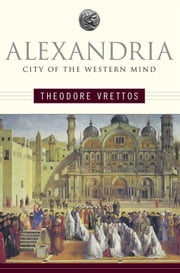 Alexandria - City of the Western Mind ebook by Theodore Vrettos