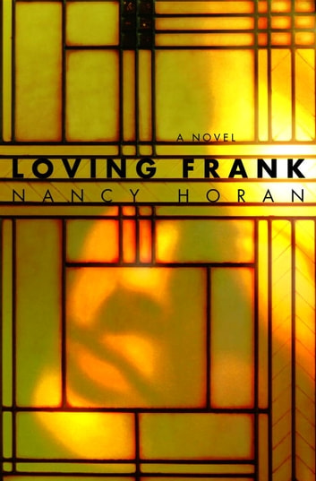 Loving Frank - A Novel ebook by Nancy Horan
