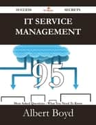IT Service Management 95 Success Secrets - 95 Most Asked Questions On IT Service Management - What You Need To Know ebook by Albert Boyd