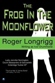 The Frog In The Moonflower: (Writing as Ivor Drummond) ebook by Roger Longrigg