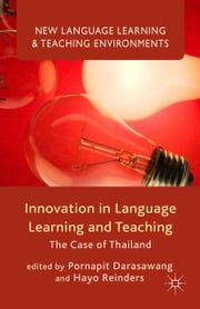 Innovation in Language Learning and Teaching - The Case of Thailand ebook by P. Darasawang,H. Reinders