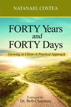 Forty Years and Forty Days: Growing in Christ – A practical Approach ebook by Mike J. Parnham